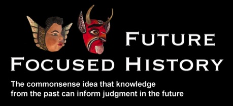 Future-Focused History, the commonsense idea that knowledge of the past can inform judgment in the future.