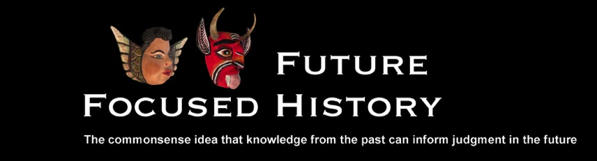 Future-Focused History, the commensense idea that knoledge of the past can inform judgment in the future